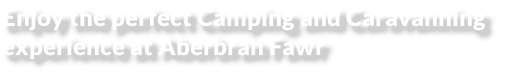Enjoy the perfect Camping and Caravanning  experience at Aberbran Fawr